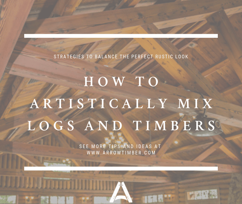 How to Artistically Mix Logs and Timbers